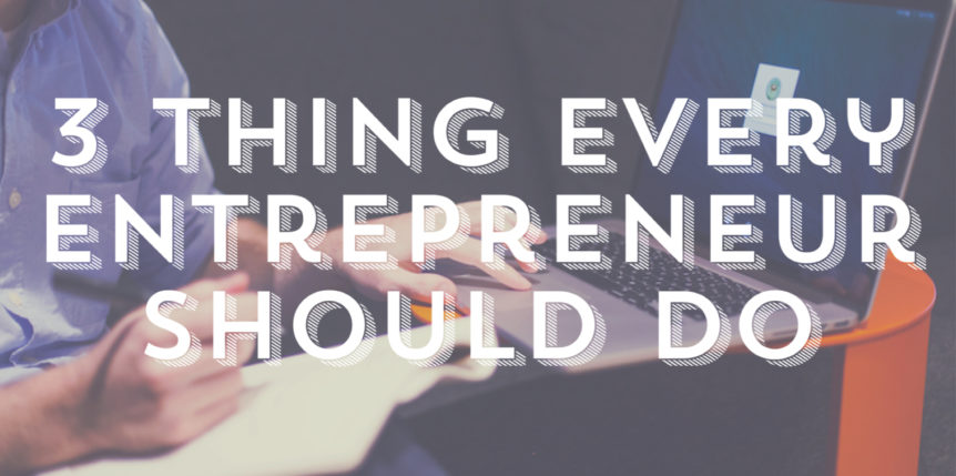3 Things Every Entrepreneur Should Do Regularly. | SJ Marketing